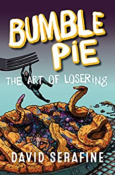 Bumble Pie: The Art of Losering by [Serafine, David]