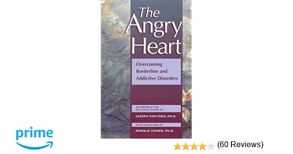 The Angry Heart: Overcoming Borderline and Addictive Disorders ...