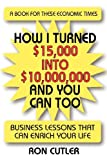 img - for How I Turned $15,000 Into $10,000,000 and You Can Too: Business Lessons that Can Enrich Your life book / textbook / text book