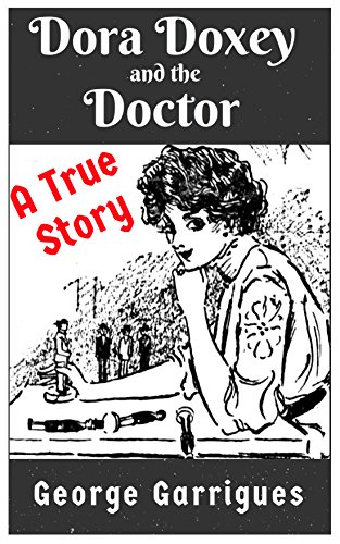 Its Dora - Dora Doxey and the Doctor: Marriages, Morphine and Murder (Read All About It! True Crime Book 5)