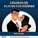 Crashkurs - Erfolgreich Flirten für Männer: Schnelles Basiswissen der Verführung Hörbuch von Rolf Treller Gesprochen von: Djamil Deininger