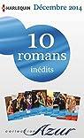 10 romans Azur inédits + 2 gratuits (nº3535 à 3544 - décembre 2014) : Harlequin collection Azur par Harlequin