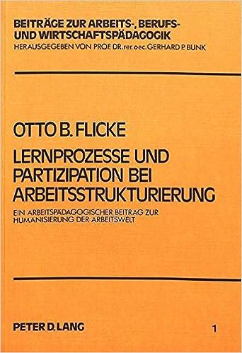 Lernprozesse Und Partizipation Bei Arbeitsstrukturierung: Ein Arbeitspaedagogischer Beitrag Zur Humanisierung Der Arbeitswelt (Beitraege Zur Arbeits-, Berufs- Und Wirtschaftspaedagogik)