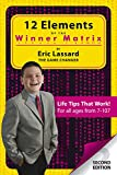 12 Elements Of The Winner Matrix (Life Tips That Work for all ages 7-107 Book 1)