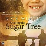 Shaking the Sugar Tree | Nick Wilgus