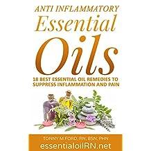 Anti Inflammatory Essential Oils: 18 Best Essential Oils For Inflammation ( Essential Oils For Healing) (Essential Oils For Health Short Read)