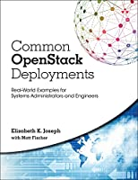Common OpenStack Deployments: Real World Examples for Systems Administrators and Engineers Front Cover
