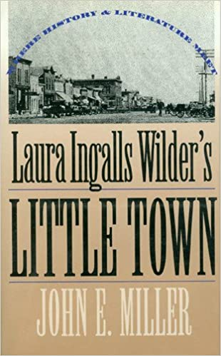 Kostenlose E-Book-Downloads für Kindle Touch Laura Ingalls Wilder's Little Town: Where History and Literature Meet by John E. Miller PDF CHM ePub 0700606548