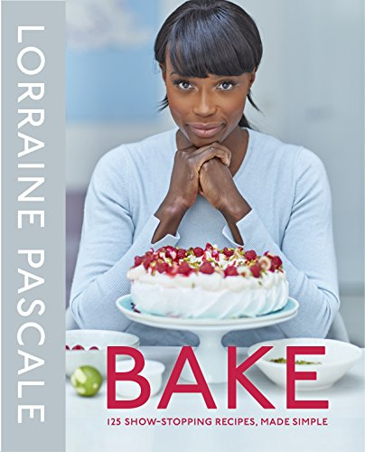 Bake: 125 Show-Stopping Recipes, Made Simple by Lorraine Pascale