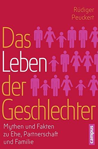 Das Leben der Geschlechter: Mythen und Fakten zu Ehe, Partnerschaft und Familie