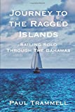 Journey to the Ragged Islands: Sailing Solo Through The Bahamas