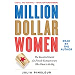 Million Dollar Women: The Essential Guide for Female Entrepreneurs Who Want to Go Big | Julia Pimsleur