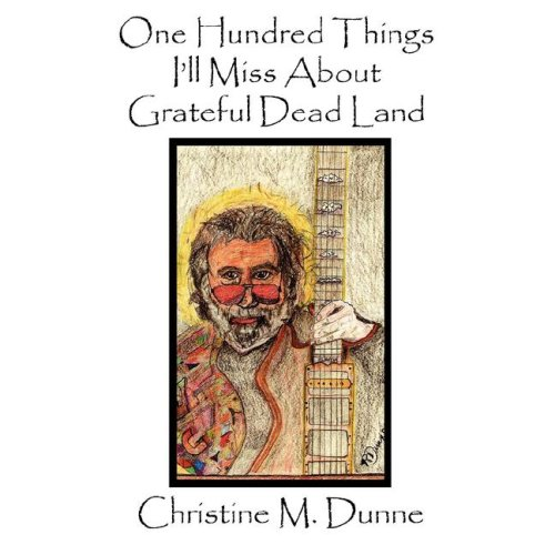 Download One Hundred Things I'll Miss about Grateful Dead Land pdf epub