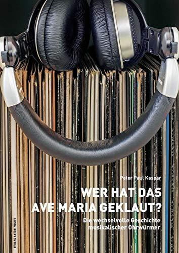 Wer hat das Ave Maria geklaut?: Die wechselvolle Geschichte musikalischer Ohrwürmer (Die Ave-shop)