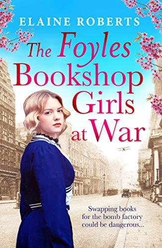 The Foyles Bookshop Girls at War: Gloriously heartwarming story of wartime love, loss and friendship (The Foyles Girls Book 2) -