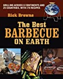 The Best Barbecue on Earth: Grilling Across 6 Continents and 25 Countries, with 170 Recipes