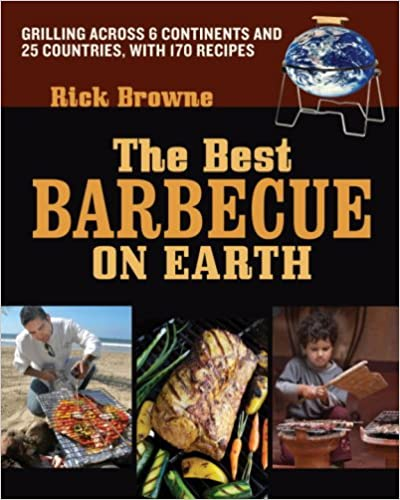 The Best Barbecue on Earth: Grilling Across 6 Continents and 26 Countries, with 175 Recipes