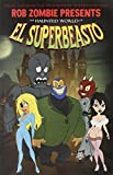 Rob Zombie Presents: The Haunted World Of El Superbeasto (Volume 1) by Zombie, Rob (2007) Paperback