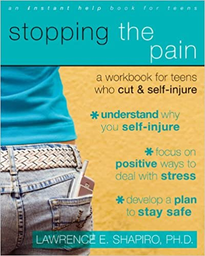 Stopping The Pain A Workbook For Teens Who Cut And Self Injure