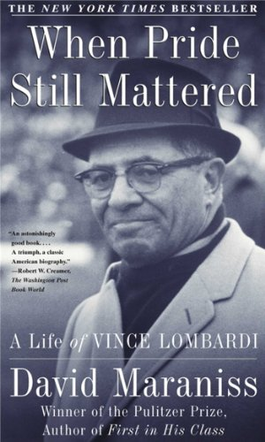 When Pride Still Mattered: A Life Of Vince Lombardi by [Maraniss, David]