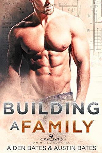 Building A Family: An Mpreg Romance (Frat Boys Baby Book 2)