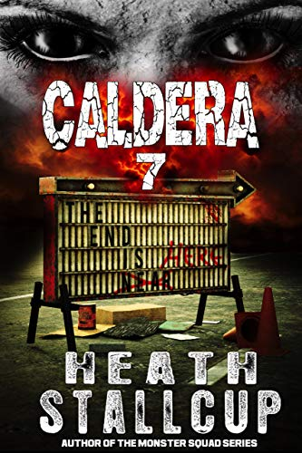 Caldera 7:  The End Is Here by [Stallcup, Heath]