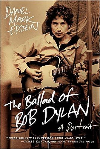 The Ballad of Bob Dylan: A Portrait: Daniel Mark Epstein