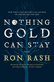 Nothing Gold Can Stay: Stories by [Rash, Ron]