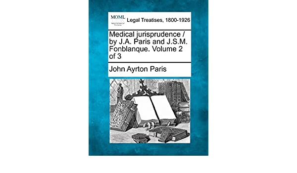 Medical jurisprudence / by J.A. Paris and J.S.M. Fonblanque ...