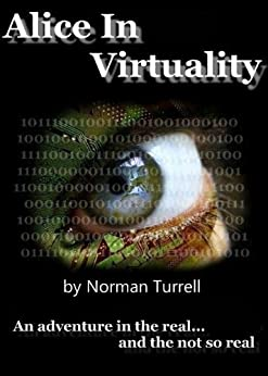Alice in Virtuality: science fiction action & adventure: An adventure in the real... and the not so real by [Turrell, Norman]