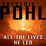 All the Lives He Led: A Novel by Frederik Pohl front cover