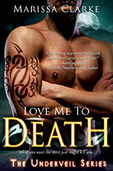 Love Me to Death (Underveil Book 1) by [Clarke, Marissa]