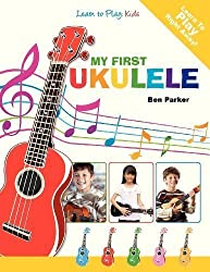 My First Ukulele For Kids: Learn To Play: Kids by Parker, Ben (2012) Paperback