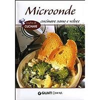 Microonde. Cucinare sano e veloce