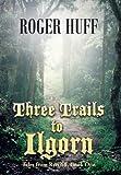 Three Trails to Ilgorn, Roger Huff, 1490804099