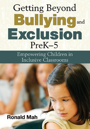 Getting Beyond Bullying and Exclusion, PreK-5: Empowering Children in Inclusive Classrooms by Ronald Mah (2013-04-09)