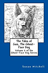 The Tales of Gus, The Ghost-Face Dog: Volume 2 of the Ghost-Face Dog Series