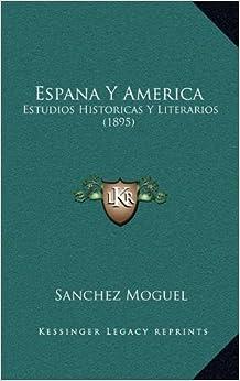 Espana y America: Estudios Historicas y Literarios (1895)
