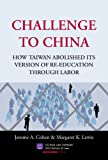 Challenge to China: How Taiwan Abolished Its Version of Re-Education Through Labor, Jerome A. Cohen & Margaret K. Lewis, 1614729344