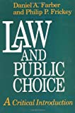 Law and Public Choice : A Critical Introduction, Farber, Daniel A. and Frickey, Philip P., 0226238032