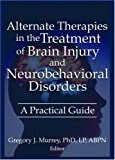 Alternate Therapies in the Treatment of Brain Injury and Neurobehavioral Disorders, , 0789021358
