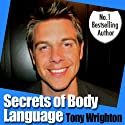 The Secrets of Body Language in 30 Minutes (Unabridged) Audiobook by Tony Wrighton Narrated by Tony Wrighton