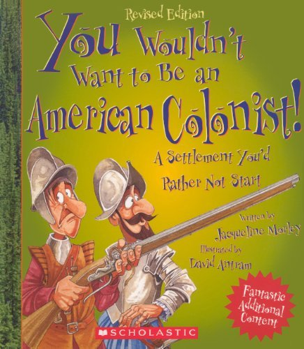 Download By Jacqueline Morley You Wouldn't Want To Be An American Colonist! (Turtleback School & Library Binding Edition) (Reprint) [Library Binding] PDF