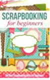 Scrapbooking for Beginners: The Best Scrapbooking Ideas for Beginners
