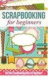 Scrapbooking for Beginners: The Best Scrapbooking