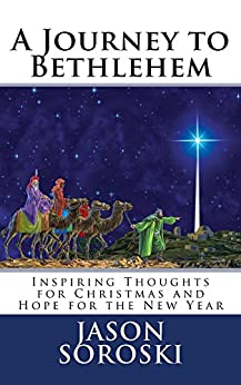 A Journey to Bethlehem: Inspiring Thoughts for Christmas and Hope for the New Year by [Soroski, Jason]