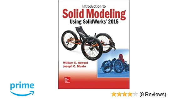 Introduction to solid modeling using solidworks 2015 william howard introduction to solid modeling using solidworks 2015 william howard joseph musto 9781259542114 amazon books fandeluxe Gallery