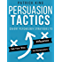 Persuasion Tactics: Covert Psychology Strategies to Influence, Persuade, & Get Your Way (Without Manipulation)