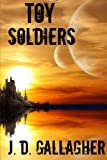 Toy Soldiers, J. Gallagher, 1477407596