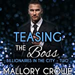Teasing the Boss: Billionaires in the City, Book 2   Mallory Crowe